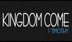 Kingdom Come | 1 Timothy