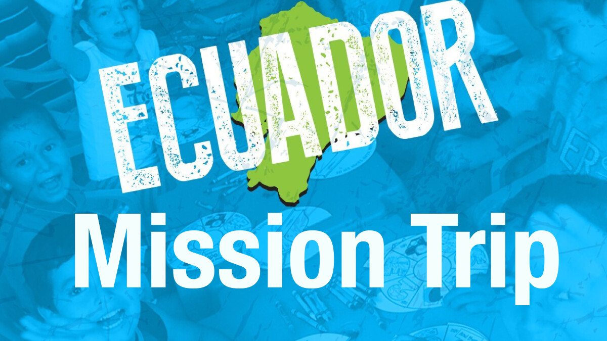 Student Ministry Mission Trip to Ecuador